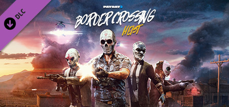, Payday 2 Border Crossing DLC Released -Now available on pc